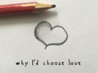 Why I 'd choose Love