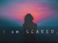 I am SCARED,